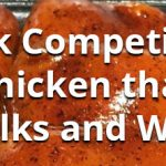 How to Cook Competition Chicken that Walks and Wins